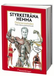 Styrketrna hemma - Delaviermetoden: En anatomisk guide