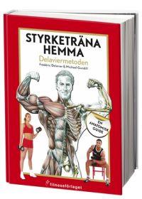 Styrketräna hemma : Delaviermetoden : en anatomisk guide av Frédéric Delavier & Michael Gundill