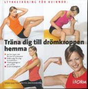 Träna dig till drömkroppen hemma : styrketräning för kvinnor av Karen Lyager Horve, Julian Felix & Jacob Benn